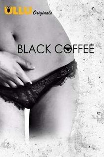 Black Coffee (2019) Ullu Originals Hindi Web Series