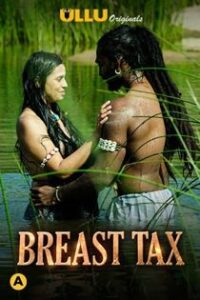 Breast Tax (2021) Ullu Originals Complete Hindi Web Series