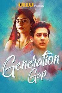 Generation Gap (2019) Ullu Originals Hindi Web Series