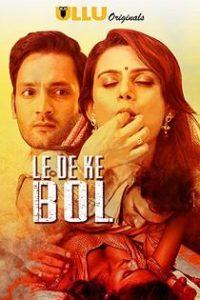 Le De Ke Bol (2019) Ullu Originals Hindi Web Series