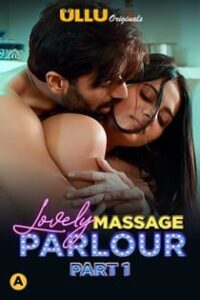 Lovely Massage Parlour Part 1 (2021) Ullu Originals Complete Hindi Web Series