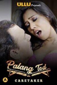 Palang Tod: Caretaker (2021) Ullu Originals Hindi Web Series