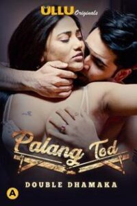 Palang Tod Double Dhamaka (2021) Ullu Originals Complete Hindi Web Series