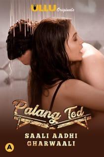 Palang Tod Saali Aadhi Gharwaali (2021) Ullu Originals Complete Hindi Web Series