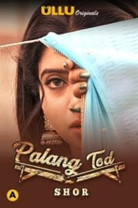 Palang Tod Shor (2021) Ullu Originals Complete Hindi Web Series