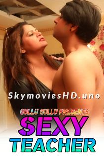 Sexy Teacher (2021) GulluGullu Hindi Short Film