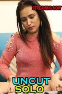 Sonia Solo Uncut (2021) UncutAdda Originals Hot Video